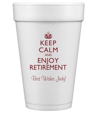 Keep Calm and Enjoy Retirement Styrofoam Cups