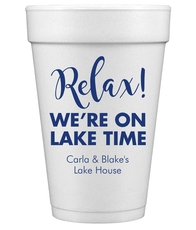 Relax We're on Lake Time Styrofoam Cups