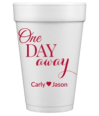 One Day Away Styrofoam Cups