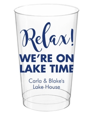 Relax We're on Lake Time Clear Plastic Cups